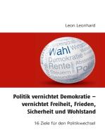 Politik vernichtet Demokratie – vernichtet Freiheit, Frieden, Sicherheit und Wohlstand