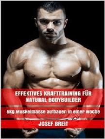 Effektives Krafttraining für Natural Bodybuilder: 5kg Muskelmasse aufbauen in einer Woche