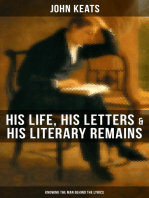 JOHN KEATS: His Life, His Letters & His Literary Remains (Knowing the Man behind the Lyrics): Complete Letters and Two Extensive Biographies of one of the most beloved English Romantic poets