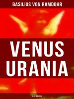 Venus Urania (Alle 3 Bände): Naturkunde der Liebe + Ästhetik der Liebe + Ältere und Neuere Geschichte der Geschlechtsverbindung und Liebe