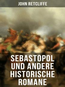 Sebastopol und andere historische Romane: Nena Sahib oder Die Empörung in Indien + Garibaldi + Villafranca + 10 Jahre + Magenta und Solferino + Puebla + Biarritz