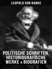 Leopold von Ranke: Politische Schriften, Historiografische Werke & Biografien