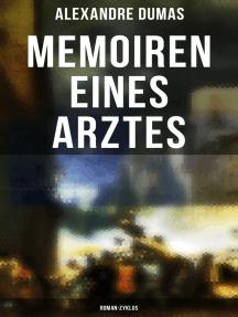 Memoiren eines Arztes: Roman-Zyklus: Roman-Zyklus: Joseph Balsamo + Das Halsband der Königin + Ange Pitou + Die Gräfin von Charny