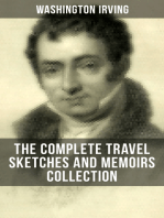 WASHINGTON IRVING: The Complete Travel Sketches and Memoirs Collection: Autobiographical Writings, Travel Reports, Essays and Notes (Tales of The Alhambra, Abbotsford and Newstead Abby, A Tour on the Prairies & Tales of a Traveler)