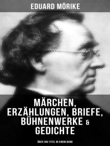 Eduard Mörike: Märchen, Erzählungen, Briefe, Bühnenwerke & Gedichte (Über 360 Titel in einem Band)