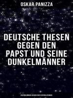 Deutsche Thesen gegen den Papst und seine Dunkelmänner - Erzählungen gegen der Katholizismus