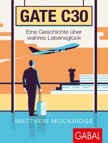 Gate C30: Eine Geschichte über wahres Lebensglück