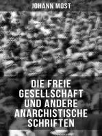Die freie Gesellschaft und andere anarchistische Schriften