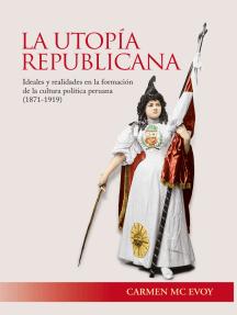 La utopía republicana: Ideales y realidades en la formación de la cultura política peruana (1971-1919)