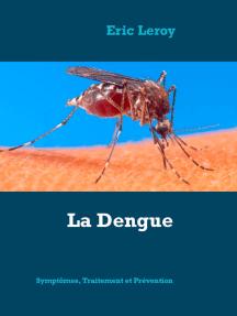 La Dengue: Symptômes, traitement, prévention, où en est-on ?