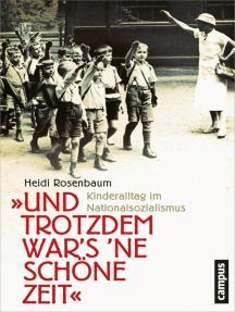 Und trotzdem war's 'ne schöne Zeit: Kinderalltag im Nationalsozialismus