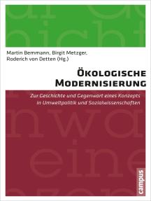 Ökologische Modernisierung: Zur Geschichte und Gegenwart eines Konzepts in Umweltpolitik und Sozialwissenschaften