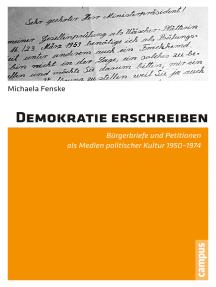 Demokratie erschreiben: Bürgerbriefe und Petitionen als Medien politischer Kultur 1950-1974