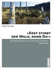 »Erst stirbt der Wald, dann du!«: Das Waldsterben als westdeutsches Politikum (1978-1986)