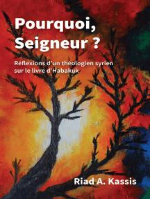 Pourquoi, Seigneur ?: Réflexions d'un théologien syrien sur le livre d'Habakuk