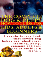 The Complete Dog & Puppy How to Guide For Kids, Adults & Beginners