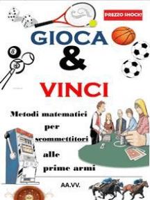 Gioca & Vinci: Metodi matematici per scommettitori alle prime armi