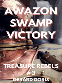 Amazon Swamp Victory: Treasure Rebels, #3