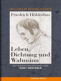 Friedrich Hölderlins Leben, Dichtung und Wahnsinn: Mit einer Einleitung von Kurt Oesterle sowie zusätzlichen Quellen und Materialien