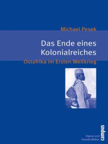Das Ende eines Kolonialreiches: Ostafrika im Ersten Weltkrieg