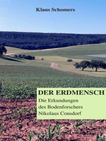 Der Erdmensch: Die Erkundungen des Bodenforschers Nikolaus Consdorf