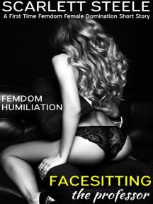 Femdom Humiliation: Punishing the Professor - A First Time Femdom Female Domination Short Story
