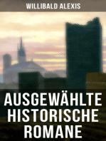 Ausgewählte historische Romane von Willibald Alexis