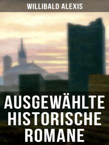 """Ausgewählte historische Romane von Willibald Alexis: Werke des """"deutschen Walter Scotts"""""""