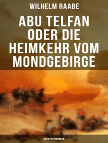 Abu Telfan oder Die Heimkehr vom Mondgebirge: Abenteuerroman