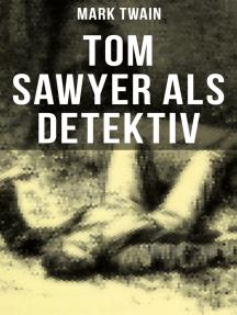 Tom Sawyer als Detektiv: Der berühmte Lausbube und sein Freund Huckleberry Finn