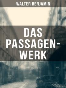 Das Passagen-Werk: Die Straßen von Paris: Einer der Grundlagentexte materialistischer Kulturtheorie - Blick in die Jetztzeit des Spätkapitalismus