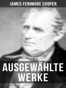 Ausgewählte Werke von James Fenimore Cooper: Ravensnest + Die Monikins + Der Bravo + Satanstoe, oder die Familie Littlepage + Die Grenzbewohner + England + Der Kettenträger und mehr