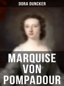 Marquise von Pompadour: Macht, Intrigen und Liebe am Hof (Historischer Roman)