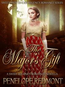 The Major's Gift: A Sweet Regency Romance Novella: Sweet And Tender Regency Romance Series, #1