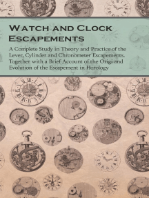 Watch and Clock Escapements: A Complete Study in Theory and Practice of the Lever, Cylinder and Chronometer Escapements, Together with a Brief Account of the Origi and Evolution of the Escapement in Horology