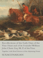 Recollections of the Early Days of the Vine Hunt and of its Founder William John Chute Esq. M. P. of the Vine - Together with Brief Notices of the Adjoining Hunts