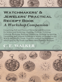 Watchmakers' and Jewelers' Practical Receipt Book A Workshop Companion: Comprising Full and Practical Formulae and Directions for Solders and Soldering, Cleaning, Pickling, Polishing, Coloring, Bronzing, Staining, Cementing, Etching, Lacquering