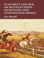 In Scarlet and Silk or Recollections of Hunting and Steeplechase Riding