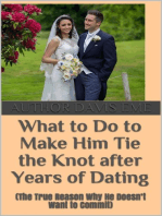 What to Do to Make Him Tie the Knot after Years of Dating (The True Reason Why He Doesn't Want to Commit)