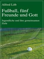 Fußball, fünf Freunde und Gott