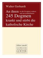 An ihren in alle Ewigkeit wahren und unveränderbaren 245 Dogmen krankt und stirbt die katholische Kirche