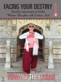 Toward the Ocean: Facing Your Destiny: Soulful Journeys in India. Western Daughter with an Eastern Spirit
