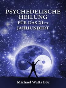 Psychedelische Heilung für das 21ste Jahrhundert
