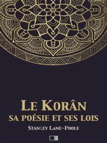 Le Korân, sa poésie et ses lois: Le Coran, sa poésie et ses lois