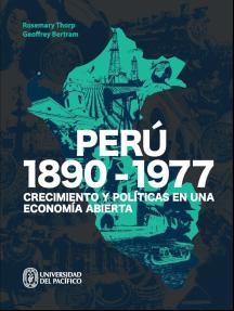 Perú: 1890-1977: Crecimiento y políticas en una economía abierta