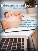 Internet Marketing for Business People - How to Save Time, Work Faster and Build a Digital Empire Around a Busy Work Schedule