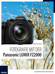Fotografie mit der Panasonic LUMIX FZ2000: ... die perfekte Kamera für die Hosentasche