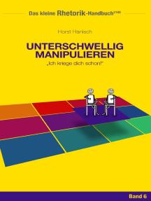 Rhetorik-Handbuch 2100 - Unterschwellig manipulieren: Ich kriege dich schon!