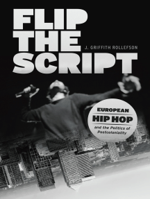 Flip the Script: European Hip Hop and the Politics of Postcoloniality
