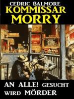Kommissar Morry - An Alle! Gesucht wird Mörder